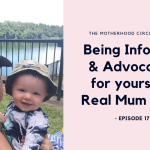 EP17: Being Informed & Advocating for yourself - Real Mum Story